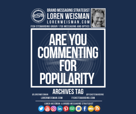 An archives tag graphic with a blue background and a white title inside of a white outlined rectangle that reads are you commenting for popularity. Above is the FSG logo as well as some text and an image of Loren Weisman. Beneath the rectangle is some smaller text and a series of social media icons.
