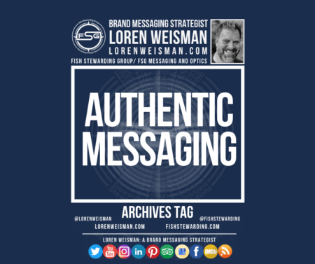 An archives tag graphic with a blue background and a white title inside of a white outlined rectangle that reads Authentic Messaging. Above is the FSG logo as well as some text and an image of Loren Weisman. Beneath the rectangle is some smaller text and a series of social media icons.