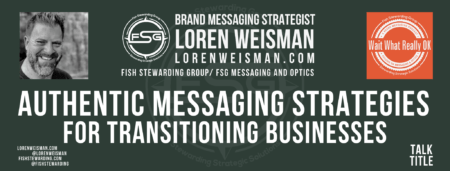 A footer graphic in an army green with the title in the center that reads Authentic Messaging Strategies for transitioning businesses, it also has an image of Loren Weisman, the FSG and Wait What Really OK logos and some social media icons on the bottom.