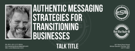 A header graphic in an army green with the title in the center that reads Authentic Messaging Strategies for transitioning businesses, it also has an image of Loren Weisman, the FSG and Wait What Really OK logos and some social media icons on the bottom.