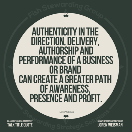 "A quote graphic with dark green in the background with a light tan in the middle and the FSG logo as a watermark surrounding the image with the quote text in the center that reads ""Authenticity in the direction, delivery, authorship and performance of a business or brand can create a greater path of awareness, presence and profit."""