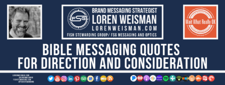 A footer graphic with a blue background and a white centered title that reads Bible Messaging quotes for direction and consideration and images of Loren Weisman, The Wait What Really OK Logo as well as a center text that reads Brand Messaging Strategist Loren Weisman with and FSG logo and other text. Beneath the title image are some social media and podcast icons.