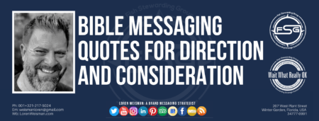 "A header graphic with a blue background and a white centered title that reads Bible Messaging quotes for direction and consideration. To the left side is an image of Loren Weisman, to the right of the text is the Wait What Really OK Logo as well as the Fish Stewarding Group Logo. On the bottom of the image reads the text ""Loren Weisman: A brand messaging strategist with ten social media icons below it."
