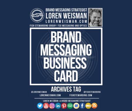 An archives tag graphic with a blue background and a white title inside of a white outlined rectangle that reads Brand Messaging Business Card. Above is the FSG logo as well as some text and an image of Loren Weisman. Beneath the rectangle is some smaller text and a series of social media icons.