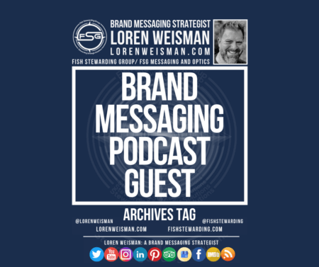 An archives tag graphic with a blue background and a white title inside of a white outlined rectangle that reads Brand messaging podcast guest. Above is the FSG logo as well as some text and an image of Loren Weisman. Beneath the rectangle is some smaller text and a series of social media icons.