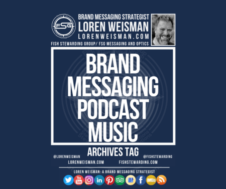 An archives tag graphic with a blue background and a white title inside of a white outlined rectangle that reads Brand Messaging Podcast Music. Above is the FSG logo as well as some text and an image of Loren Weisman. Beneath the rectangle is some smaller text and a series of social media icons.