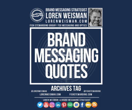An archives tag graphic with a blue background and a white title inside of a white outlined rectangle that reads brand messaging quotes. Above is the FSG logo as well as some text and an image of Loren Weisman. Beneath the rectangle is some smaller text and a series of social media icons.