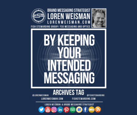 An archives tag graphic with a blue background and a white title inside of a white outlined rectangle that reads By keeping your intended messaging . Above is the FSG logo as well as some text and an image of Loren Weisman. Beneath the rectangle is some smaller text and a series of social media icons.