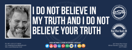 """A header graphic with a blue background and a white centered title that reads I do not believe in your truth and I do not believe in your truth. To the left side is an image of Loren Weisman, to the right of the text is the Wait What Really OK Logo as well as the Fish Stewarding Group Logo. On the bottom of the image reads the text """"Loren Weisman: A brand messaging strategist with ten social media icons below it."""