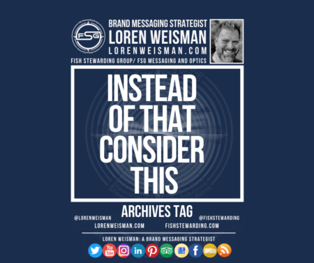 An archives tag graphic with a blue background and a white title inside of a white outlined rectangle that reads Instead of that consider this. Above is the FSG logo as well as some text and an image of Loren Weisman. Beneath the rectangle is some smaller text and a series of social media icons.