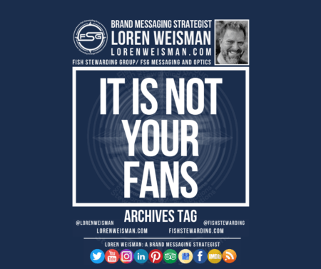 An archives tag graphic with a blue background and a white title inside of a white outlined rectangle that reads It is not your fans. Above is the FSG logo as well as some text and an image of Loren Weisman. Beneath the rectangle is some smaller text and a series of social media icons.