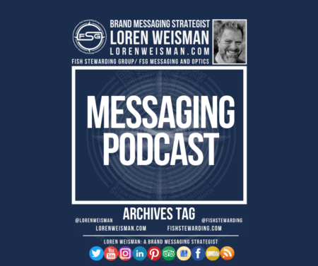 An archives tag graphic with a blue background and a white title inside of a white outlined rectangle that reads messaging podcast. Above is the FSG logo as well as some text and an image of Loren Weisman. Beneath the rectangle is some smaller text and a series of social media icons.
