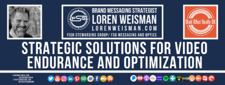 A footer graphic with a blue background and a white centered title that reads Strategic solutions for video endurance and optimization are images of Loren Weisman, The Wait What Really OK Logo as well as a center text that reads Brand Messaging Strategist Loren Weisman with and FSG logo and other text. Beneath the title image are some social media and podcast icons.