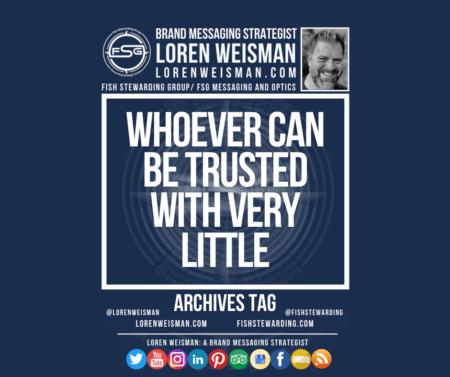 An archives tag graphic with a blue background and a white title inside of a white outlined rectangle that reads Whoever can be trusted with very little. Above is the FSG logo as well as some text and an image of Loren Weisman. Beneath the rectangle is some smaller text and a series of social media icons.