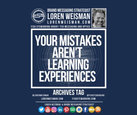 An archives tag graphic with a blue background and a white title inside of a white outlined rectangle that reads your mistakes arent learning experiences. Above is the FSG logo as well as some text and an image of Loren Weisman. Beneath the rectangle is some smaller text and a series of social media icons.