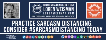 A footer graphic with a blue background and a white centered title that reads Practice Sarcasm Distancing. Consider #sarcasmdistancing today. The Wait What Really OK Logo as well as a center text that reads Brand Messaging Strategist Loren Weisman with and FSG logo and other text. Beneath the title image are some social media and podcast icons.