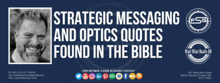 "A header graphic with a blue background and a white centered title that reads Strategic messaging and optics quotes found in the bible. To the left side is an image of Loren Weisman, to the right of the text is the Wait What Really OK Logo as well as the Fish Stewarding Group Logo. On the bottom of the image reads the text ""Loren Weisman: A brand messaging strategist with ten social media icons below it."