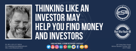 "A header graphic with a blue background and a white centered title that reads Thinking like an investor may help you find money and investors. To the left side is an image of Loren Weisman, to the right of the text is the Wait What Really OK Logo as well as the Fish Stewarding Group Logo. On the bottom of the image reads the text ""Loren Weisman: A brand messaging strategist with ten social media icons below it."