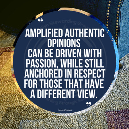 "A quote graphic of a multi colored wool rug in the background and a blue couch at the top of the image In the center is a blue circle with and FSG logo watermark and a quote in white text that is credited to Loren Weisman in a small font on the bottom and in the center reads ""Amplified authentic opinions can be driven with passion while still anchored in respect for those that have a different view."""