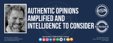 "A header graphic with a blue background and a white centered title that reads Authentic Opinions Amplified and Intelligence to Consider. To the left side is an image of Loren Weisman, to the right of the text is the Wait What Really OK Logo as well as the Fish Stewarding Group Logo. On the bottom of the image reads the text ""Loren Weisman: A brand messaging strategist with ten social media icons below it."