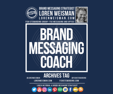 An archives tag graphic with a blue background and a white title inside of a white outlined rectangle that reads brand messaging coach.  Above is the FSG logo as well as some text and an image of Loren Weisman. Beneath the rectangle is some smaller text and a series of social media icons.