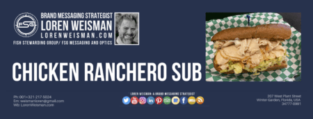 "A header graphic with a blue background and a white centered title that reads Chicken Ranchero Sub. To the left side is an image of Loren Weisman, to the right of the text is an image of the sandwich. On the bottom of the image reads the text ""Loren Weisman: A brand messaging strategist with ten social media icons below it."