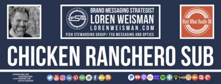 A footer graphic with a sandwich background of the sub and a white centered title that reads Chicken Ranchero Sub and images of Loren Weisman, The Wait What Really OK Logo as well as a center text that reads Brand Messaging Strategist Loren Weisman with and FSG logo and other text. Beneath the title image are some social media and podcast icons.