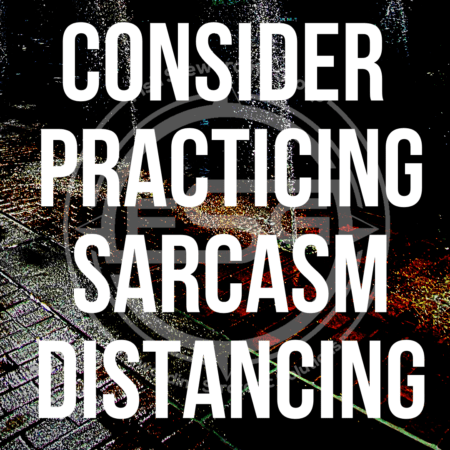 An image of wet bricks in the background with a watermark Fish Stewarding Group logo and white text in a very large font that reads Consider Practicing Sarcasm Distancing.