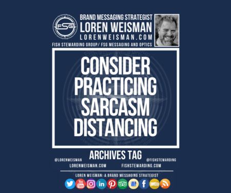 An archives tag graphic with a blue background and a white title inside of a white outlined rectangle that reads consider practicing sarcasm distancing. Above is the FSG logo as well as some text and an image of Loren Weisman. Beneath the rectangle is some smaller text and a series of social media icons.