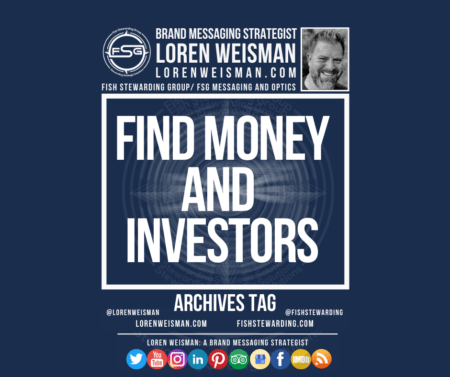 An archives tag graphic with a blue background and a white title inside of a white outlined rectangle that reads Find Money and Investors. Above is the FSG logo as well as some text and an image of Loren Weisman. Beneath the rectangle is some smaller text and a series of social media icons.