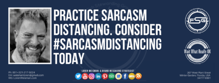 """A header graphic with a blue background and a white centered title that reads Practice Sarcasm Distancing. To the left side is an image of Loren Weisman, to the right of the text is the Wait What Really OK Logo as well as the Fish Stewarding Group Logo. On the bottom of the image reads the text """"Loren Weisman: A brand messaging strategist with ten social media icons below it."""