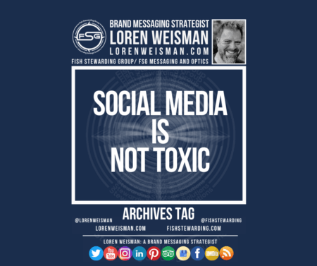 An archives tag graphic with a blue background and a white title inside of a white outlined rectangle that reads Social Media is not toxic. Above is the FSG logo as well as some text and an image of Loren Weisman. Beneath the rectangle is some smaller text and a series of social media icons.
