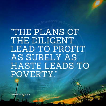 "A quote graphic with a background of a sunset with trees on the bottom. In center is an FSG logo watermark and a quote in white text that is credited to Proverbs 21:5 NIV in a small font on the bottom left and in the upper right center the quote reads, ""The plans of the diligent lead to profit as surely as haste leads to poverty."""