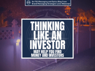 A featured graphic with a fence in the background at night with some lights illuminating it as well as a street light in the background with trees. Then, in the middle, a blue rectangle in the center with a white border around it with white text that reads Thinking like an investor may help you find money and investors. Above is the FSG Logo as well as a center text that reads Brand Messaging Strategist Loren Weisman. The blue rectangle is surrounded by a white Fish Stewarding Group logo watermark.