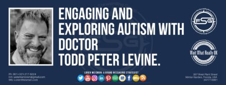 "A header graphic with a blue background and a white centered title that reads engaging and exploring autism with Doctor Todd Peter Levine. To the left side is an image of Loren Weisman, to the right of the text is the Wait What Really OK Logo as well as the Fish Stewarding Group Logo. On the bottom of the image reads the text ""Loren Weisman: A brand messaging strategist with ten social media icons below it."