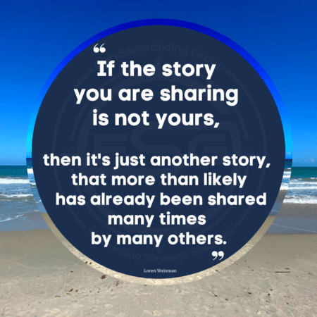 "An image of a beach, the waves and the blue sky with a dark blue circle with a quote in the middle from Loren Weisman that reads: ""If the story you are sharing is not yours, it is just another story that more than likely has already been shared may times."""