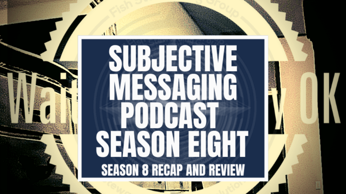 A featured graphic a tan and light brown background of a dresser, a bed post and a door with a wait what really ok large yellow water mark as well as a blue rectangle in the center with a white border around it with white text that reads Subjective Messaging Podcast Season Eight Recap and Review. Above is the FSG Logo as well as a center text that reads Brand Messaging Strategist Loren Weisman. The blue rectangle is surrounded by a white Fish Stewarding Group logo watermark.