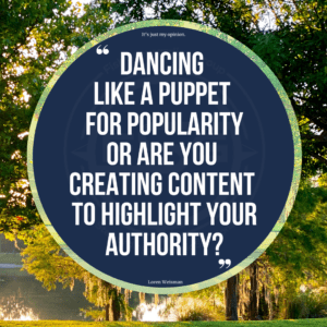 An image of a tree and pond in the background with a quote over a blue circle from Loren Weisman that reads Are you dancing like a puppet for false popularity or designing and distributing authentic content for true authority?