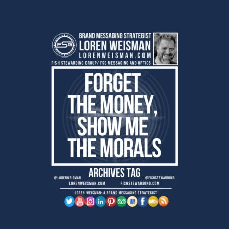 An archives tag graphic with a blue background and a white title inside of a white outlined rectangle that reads Forget the money show me the morals. Above is the FSG logo as well as some text and an image of Loren Weisman. Beneath the rectangle is some smaller text and a series of social media icons.