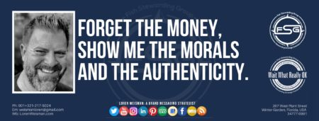 """A header graphic with a blue background and a white centered title that reads Forget the money show me the morals. To the left side is an image of Loren Weisman, to the right of the text is the Wait What Really OK Logo as well as the Fish Stewarding Group Logo. On the bottom of the image reads the text """"Loren Weisman: A brand messaging strategist with ten social media icons below it."""
