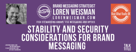 A header graphic with a purple background and a white centered title that reads Talk Title. The Stability and Security Considerations Graphic is to the right as well as a left forced text that reads Brand Messaging Strategist Loren Weisman with and FSG logo and other text. Beneath the title image are some social media and podcast icons.