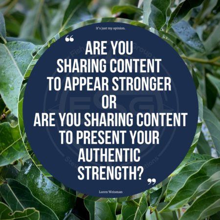 """A quote image with a quote in the middle of a blue circle that reads """"Are you sharing content to appear stronger or are you sharing content to present your authentic strength?"""" The outside of the blue circle is an image of an avocado tree with leaves and a few avocados on the tree."""