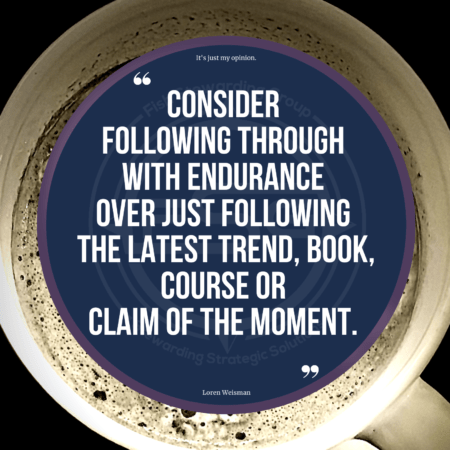 A blue quote circle with a Fish Stewarding Group watermark and the outer part of the image is a coffee cup and a black background. In the center, the quote from Loren Weisman reads Consider following through with endurance over just following the latest trend, book, course or claim of the moment.