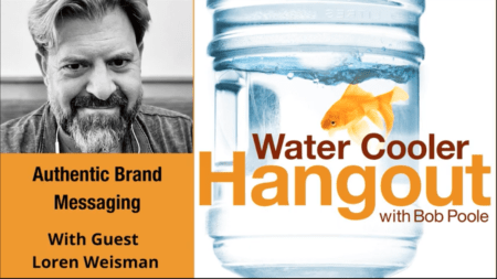 An image of a jar with water and a goldfish in it. The text water cooler hangout with Bob Poole and an mage of Loren Weisman in black and white and beneath an orange background with text that reads authentic brand messaging with guest Loren Weisman