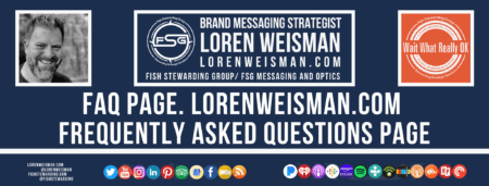 A footer graphic with a blue background and a white centered title that reads FAQ Page. LorenWeisman.com Frequently Asked Questions page. The Wait What Really OK Logo as well as a center text that reads Brand Messaging Strategist Loren Weisman with and FSG logo and other text. Beneath the title image are some social media and podcast icons.