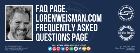 """A header graphic with a blue background and a white centered title that reads FAQ Page. LorenWeisman.com Frequently Asked Questions page on. To the left side is an image of Loren Weisman, to the right of the text is the Wait What Really OK Logo as well as the Fish Stewarding Group Logo. On the bottom of the image reads the text """"Loren Weisman: A brand messaging strategist with ten social media icons below it."""