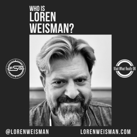 A black and white image of Loren Weisman in the middle with text above that reads Who is Loren Weisman? The FSG logo and the Wait What Really OK logo on each side of the image. Then text on the bottom that reads @lorenweisman and